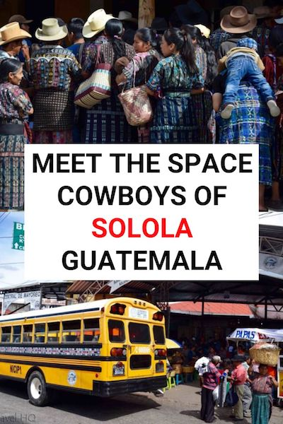 Did you know that there are Space Cowboys in Guatemala? Find out who they are and other interesting things to do in Solola, Guatemala #guatemala #centralamerica #cowboys
