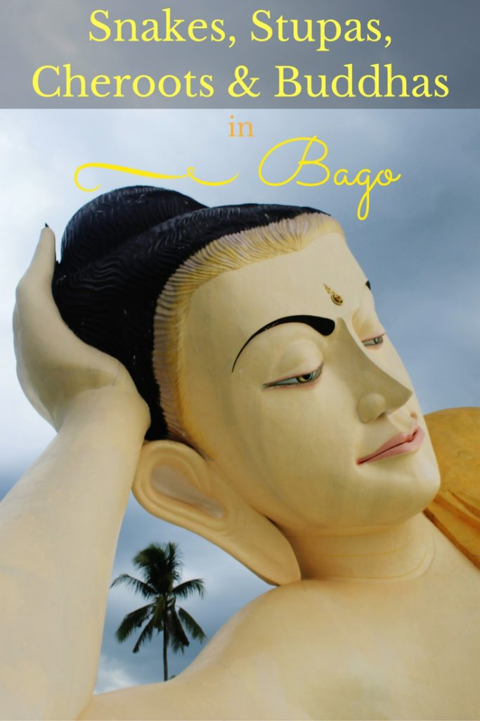 Snakes, Stupas, Cheroots & Buddhas in Bago