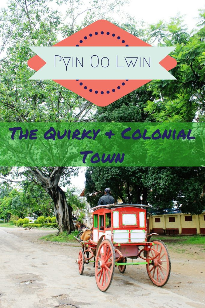 The Quirky & Colonial Town of Pyin Oo Lwin